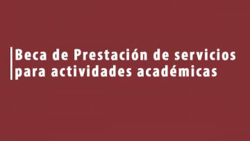 Beca de Prestación de servicios para Actividades Académicas