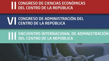 II CONGRESO DE CIENCIAS ECONÓMICAS, VI CONGRESO DE ADMINISTRACIÓN y el III ENCUENTRO INTERNACIONAL DE ADMINISTRACIÓN DEL CENTRO DE LA REPÚBLICA
