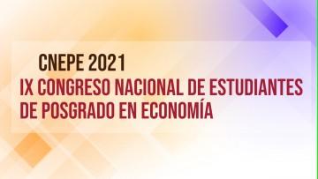 IX Congreso Nacional de Estudiantes de Posgrado de Economía
