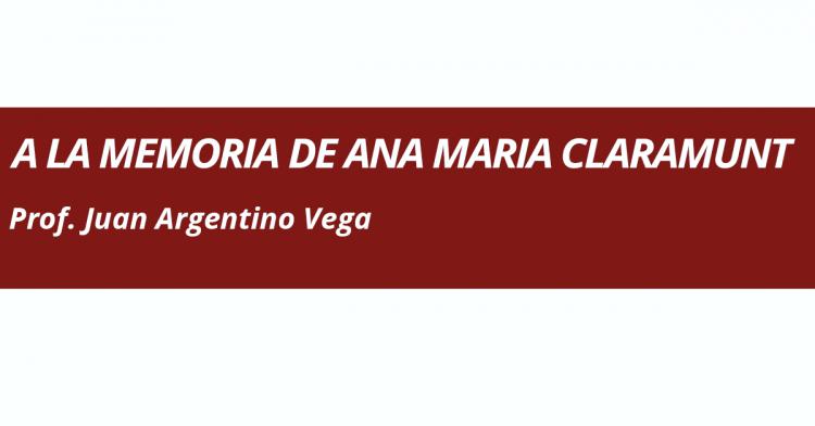 A LA MEMORIA DE ANA MARIA CLARAMUNT
