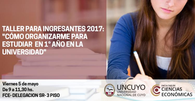 TALLER PARA INGRESANTES 2017: \CÓMO ORGANIZARME PARA ESTUDIAR EN 1° AÑO EN LA UNIVERSIDAD\