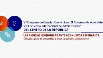 VI Congreso de Ciencias Económicas, X de Administración  y VII Encuentro Internacional del Centro de la República